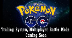 Pokémon GO Trading System and Multiplayer Battle Mode Coming Soon