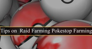 Tips on Raid Farming Pokestop Farming
