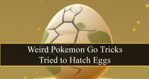 Weird Pokemon Go Tricks Tried to Hatch Eggs