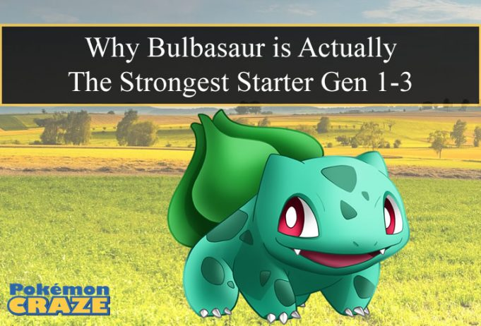 Why Bulbasaur is Actually The Strongest Starter Gen 1-3