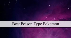 Best Poison Type Pokemon